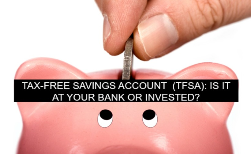 Tax-Free Savings Account (TFSA): Is it at your  Bank or Invested?