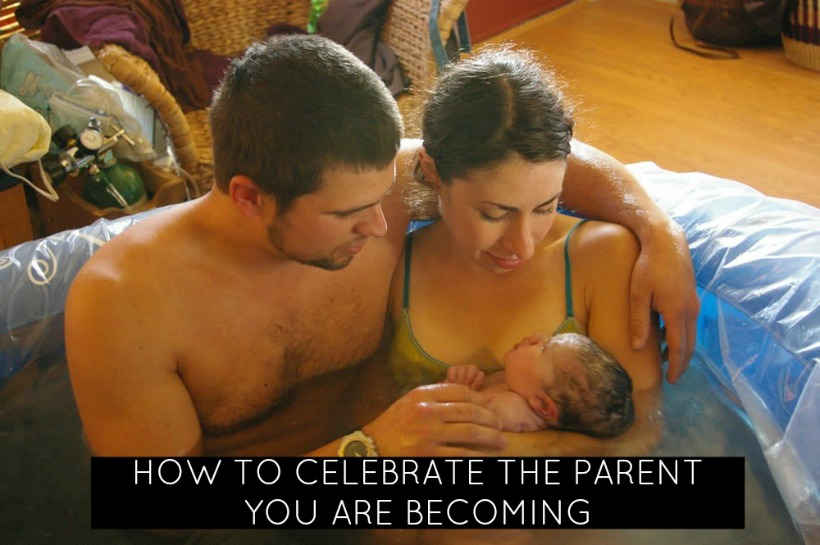 How to celebrate the parent you are becoming
