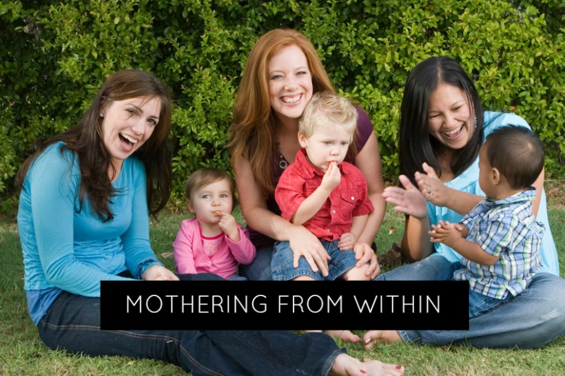 Mothering From Within:  Beyond attachment parenting, sleep training etc.