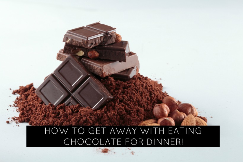 How to Get Away With Eating Chocolate for Dinner!